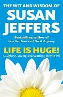 Jeffers, Susan - Life Is Huge! The Wit and Wisdom of Susan Jeffers - 9780340734858 - KCG0000133