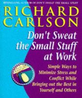 Carlson, Richard - Don't Sweat the Small Stuff at Work: Simple Ways to Minimize Stress and Conflict While Bringing Out the Best in Yourself and Others - 9780340748732 - V9780340748732