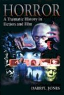 Jones, Darryl - Horror: A Thematic History in Fiction and Film - 9780340762530 - V9780340762530