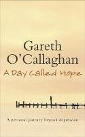 O'Callaghan, Gareth - A Day Called Hope: A Personal Journey Beyond Depression - 9780340826485 - KEX0298057