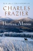 Frazier, Charles - Thirteen Moons - 9780340826621 - KIN0035071
