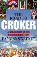 Sweeney, Eamonn - The Road to Croker: A GAA Fanatic on the Championship Trail - 9780340832677 - KTG0009282