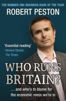 ROBERT PESTON - Who Runs Britain?: and Who's to Blame for the Economic Mess We're in - 9780340839447 - KRF0006669