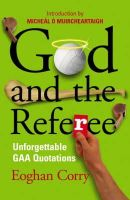 Corry, Eoghan - God and the Referee: Unforgettable GAA Quotations - 9780340839768 - KKD0004012