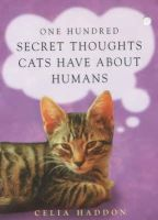 Haddon, Celia - 100 Secret Thoughts Cats Have About Humans - 9780340861707 - V9780340861707