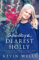 Wells, Kevin - Goodbye Dearest Holly - 9780340897911 - KRF0014552
