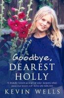 Wells, Kevin - Goodbye Dearest Holly - 9780340897911 - V9780340897911