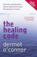 O Connor, Dermot - The Healing Code: One Man's Amazing Journey Back to Health and His Proven Five-step Plan to Recovery - 9780340899410 - V9780340899410