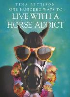 Bettison, Tina - One Hundred Ways to Live with a Horse Addict - 9780340909331 - V9780340909331