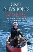 Rhys Jones, Griff - Rivers:One Man And His Dog Paddle Into The Heart Of Britain - 9780340918647 - 9780340918647