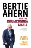 Michael Clifford - Bertie Ahern and the Drumcondra Mafia - 9780340919057 - KTG0010324