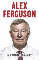 Alex Ferguson - Alex Ferguson My Autobiography - 9780340919392 - KOC0017773