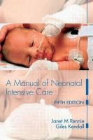 Rennie, Janet M.; Kendall, Giles - Manual of Neonatal Intensive Care - 9780340927717 - V9780340927717