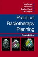 Dobbs, Jane; Barrett, Ann; Morris, Stephen L.; Roques, Tom - Practical Radiotherapy Planning - 9780340927731 - V9780340927731