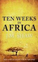 Shaw, Jm - Ten Weeks in Africa - 9780340934050 - 9780340934050