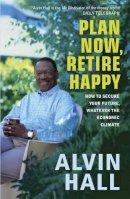 Hall, Alvin D. - Plan Now, Retire Happy - 9780340937815 - V9780340937815