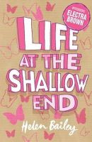 Bailey, Helen - Life at the Shallow End: The Crazy World of Electra Brown - 9780340945384 - KAK0006825