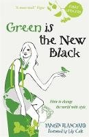 Blanchard, Tamsin - Green is the New Black: How to Save the World in Style - 9780340954317 - V9780340954317