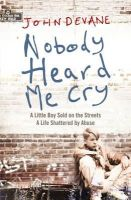 - Nobody Heard Me Cry; An Irish Boy Sold on the Streets A Life Shattered by Abuse - 9780340963388 - KTG0018025