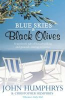Humphrys, John - Blue Skies and Black Olives: A Survivor's Tale of Housebuilding and Peacock Chasing in Greece - 9780340978849 - KTG0000014