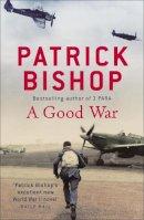Bishop, Patrick - Good War - 9780340979006 - V9780340979006