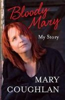 Coughlan, Mary - Bloody Mary:  My Story - 9780340993477 - KSG0014202
