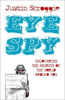 Justin Scroggie - Eye Spy: Uncovering the Secrets of the World Around You - 9780340994481 - KDK0001946