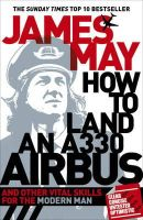 James May - How To Land an A330 Airbus: And Other Vital Skills for the Modern Man - 9780340994580 - V9780340994580