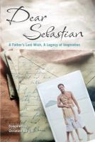 [Compiled by Christine Horgan] - Dear Sebastian; A Father's Last Wish, A Legacy of Inspiration - 9780340994801 - KSG0006906