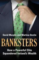 Murphy, David, Devlin, Martina - Banksters:  How A Powerful Elite Squandered Ireland's Wealth - 9780340994825 - KRF0042503