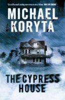 Koryta, Michael - The Cypress House - 9780340998274 - V9780340998274