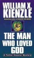 William X. Kienzle - Man Who Loved God (Father Koesler Series , No 19) - 9780345402905 - KEX0197133