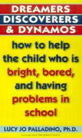 Lucy Jo Palladino - Dreamers, Discoverers & Dynamos: How to Help the Child Who Is Bright, Bored and Having Problems in School (Formerly Titled 'The Edison Trait') - 9780345405739 - V9780345405739