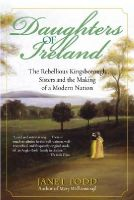 Janet Todd - Daughters of Ireland:  The Rebellious Kingsborough Sisters and the Making of a Modern Nation - 9780345447630 - KHS1015339