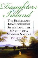 Todd, Janet M. - Daughters of Ireland: The Rebellious Kingsborough Sisters and the Making of a Modern Nation - 9780345447647 - KON0822584
