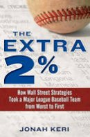 Jonah Keri - The Extra 2%: How Wall Street Strategies Took a Major League Baseball Team from Worst to First - 9780345517654 - V9780345517654