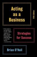 O'Neil, Brian - Acting as a Business, Fifth Edition: Strategies for Success (Vintage) - 9780345807076 - V9780345807076