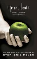 Meyer, Stephenie - Life and Death: Twilight Reimagined (Twilight Saga) - 9780349002934 - V9780349002934