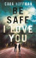 Cara Hoffman - Be Safe I Love You - 9780349004150 - KSG0019767