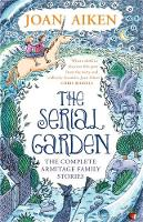 Aiken, Joan - The Serial Garden: The Complete Armitage Family Stories (VMC) - 9780349005850 - V9780349005850