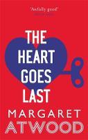 Atwood, Margaret - The Heart Goes Last - 9780349007298 - V9780349007298