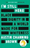 Brown, Austin Channing - I'm Still Here: Black Dignity in a World Made for Whiteness: The New York Times Bestseller and Reese Witherspoon Hello Sunshine Book Club Pick - 9780349014869 - 9780349014869