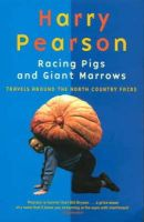 Pearson, Harry - Racing Pigs and Giant Marrows: Travels Around the North Country Fairs - 9780349109466 - KRF0037427