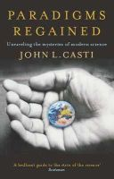 Casti, John L - Paradigms Regained: Unravelling the Mysteries of Modern Science - 9780349111339 - KSG0003952