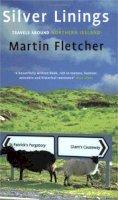 Fletcher, Martin - Silver Linings:  Travels Around Northern Ireland - 9780349112510 - KSS0004681