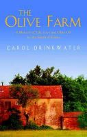 Drinkwater, Carol - The Olive Farm: A Memoir of Life, Love and Olive Oil - 9780349114743 - KTG0013333