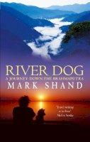 Shand, Mark - River Dog: A Journey Down the Brahmaputra - 9780349115146 - KSG0003651