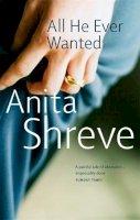Shreve, Anita - All He Ever Wanted - 9780349115580 - KLN0016797