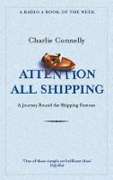 Connelly, Charlie - Attention All Shipping: A Journey Round the Shipping Forecast (Radio 4 Book of the Week) - 9780349116037 - V9780349116037