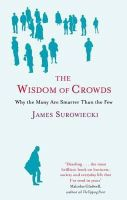 Surowiecki, James - The Wisdom of Crowds: Why the Many Are Smarter Than the Few - 9780349116051 - KRA0008561